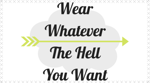 WearWhateverThe HellYou Want